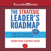 The Strategic Leaders Roadmap: 6 Steps for Integrating Leadership and Strategy Audiobook, by Michael Useem, Harbir Singh