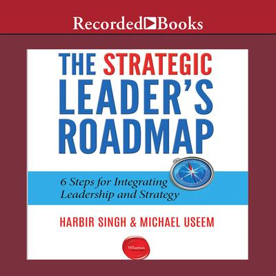 The Strategic Leaders Roadmap: 6 Steps for Integrating Leadership and Strategy Audiobook, by Michael Useem