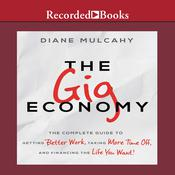 The Gig Economy: The Complete Guide to Getting Better Work, Taking More Time Off, and Financing the Life You Want, by Diane Mulcahy
