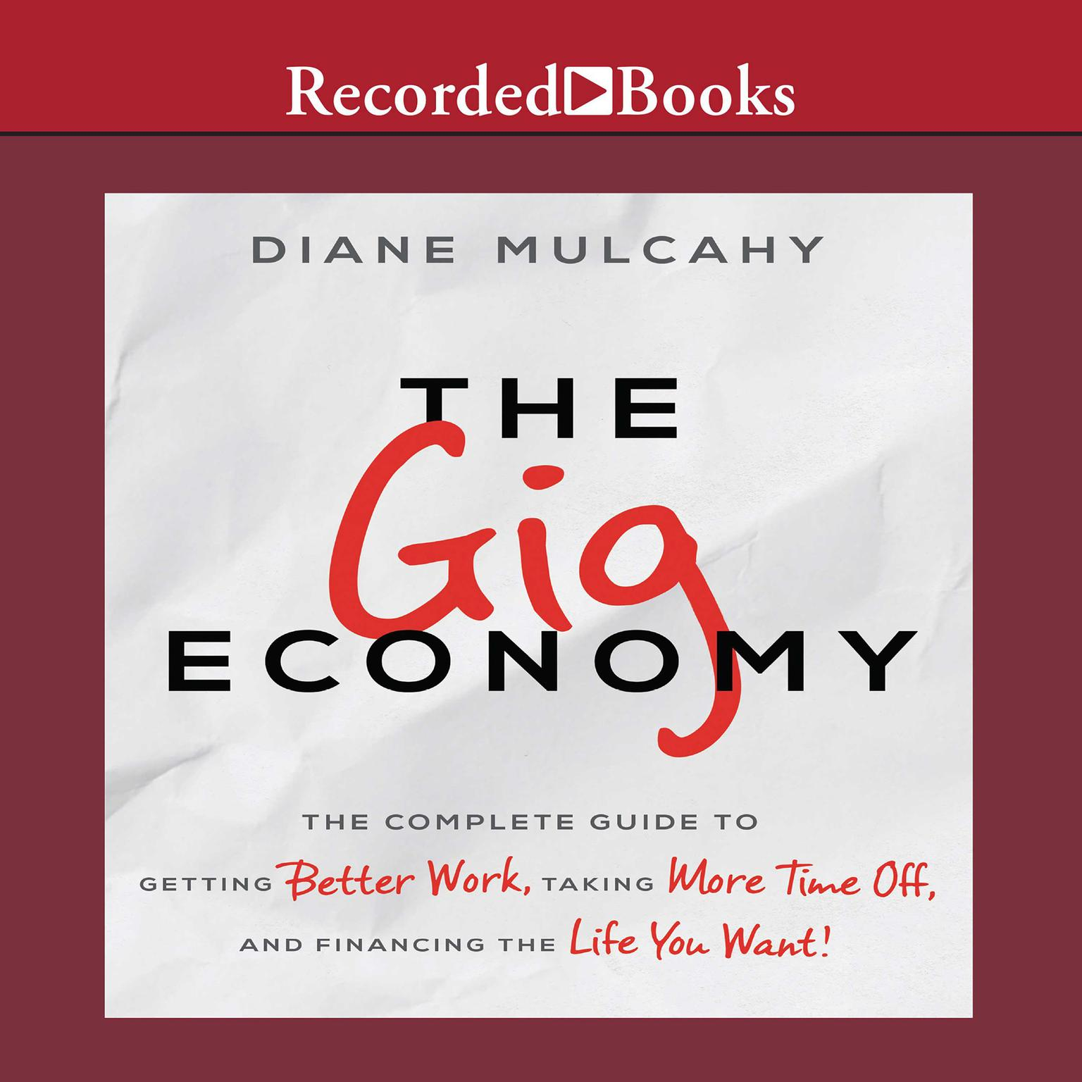 Printable The Gig Economy: The Complete Guide to Getting Better Work, Taking More Time Off, and Financing the Life You Want Audiobook Cover Art