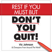 Rest If You Must, But Dont You Quit, by Vic Johnson