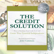 The Credit Solution: How to Maximize Your Credit Score and Create True Financial Independence Audiobook, by John Cummuta