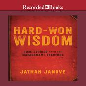 Hard-Won Wisdom: True Stories from the Management Trenches Audiobook, by Jathan Janove