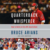 The Quarterback Whisperer: How to Build an Elite NFL Quarterback Audiobook, by Bruce Arians