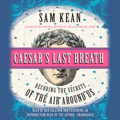 Caesars Last Breath: Decoding the Secrets of the Air Around Us Audiobook, by Sam Kean