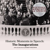Historic Moments in Speech: The Inaugurations, by the Speech Resource Company
