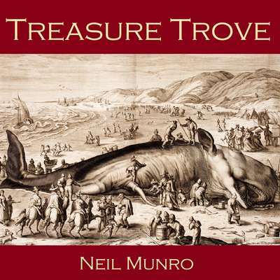 Treasure Trove Audiobook, by Neil Munro
