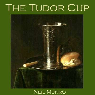 The Tudor Cup Audiobook, by Neil Munro