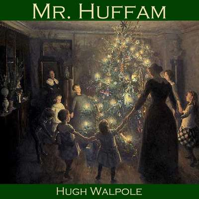 Mr. Huffam: A Christmas Story Audiobook, by Hugh Walpole