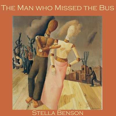 The Man who Missed the Bus Audiobook, by Stella Benson