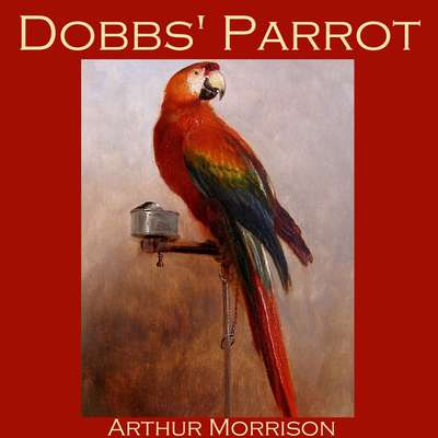 Dobbs Parrot Audiobook, by Arthur Morrison
