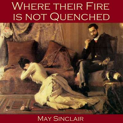 Where their Fire is not Quenched Audiobook, by May Sinclair