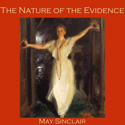 The Nature of the Evidence Audiobook, by May Sinclair