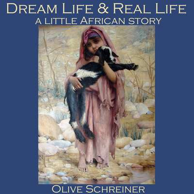 Dream Life and Real Life Audiobook, by Olive Schreiner