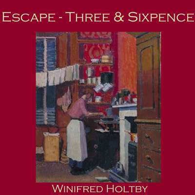 Escape - Three and Sixpence Audiobook, by Winifred Holtby