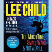 Three More Jack Reacher Novellas: Too Much Time, Small Wars, Not a Drill and Bonus Jack Reacher Stories Audiobook, by Lee Child