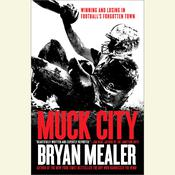 Muck City: Winning and Losing in Footballs Forgotten Town, by Bryan Mealer