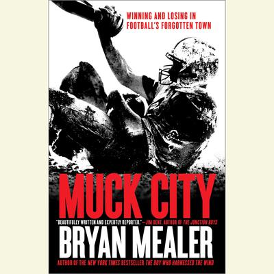 Muck City: Winning and Losing in Footballs Forgotten Town Audiobook, by Bryan Mealer