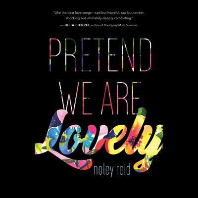 Pretend We Are Lovely: A Novel Audiobook, by Noley Reid