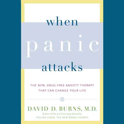 When Panic Attacks: The New, Drug-Free Anxiety Therapy That Can Change Your Life Audiobook, by David  D. Burns, MD