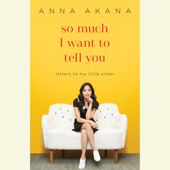 So Much I Want to Tell You: Letters to My Little Sister Audiobook, by Anna Akana