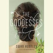 The Goddesses: A Novel Audiobook, by Swan Huntley