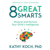 8 Great Smarts: Discover and Nurture Your Childs Intelligences Audiobook, by Kathy Koch