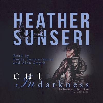 Cut in Darkness Audiobook, by Heather Sunseri