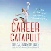 The Career Catapult: Shake Up the Status Quo and Boost Your Professional Trajectory Audiobook, by Roopa Unnikrishnan