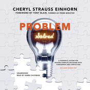 Problem Solved: A Powerful System for Making Complex Decisions with Confidence and Conviction Audiobook, by Cheryl Strauss Einhorn