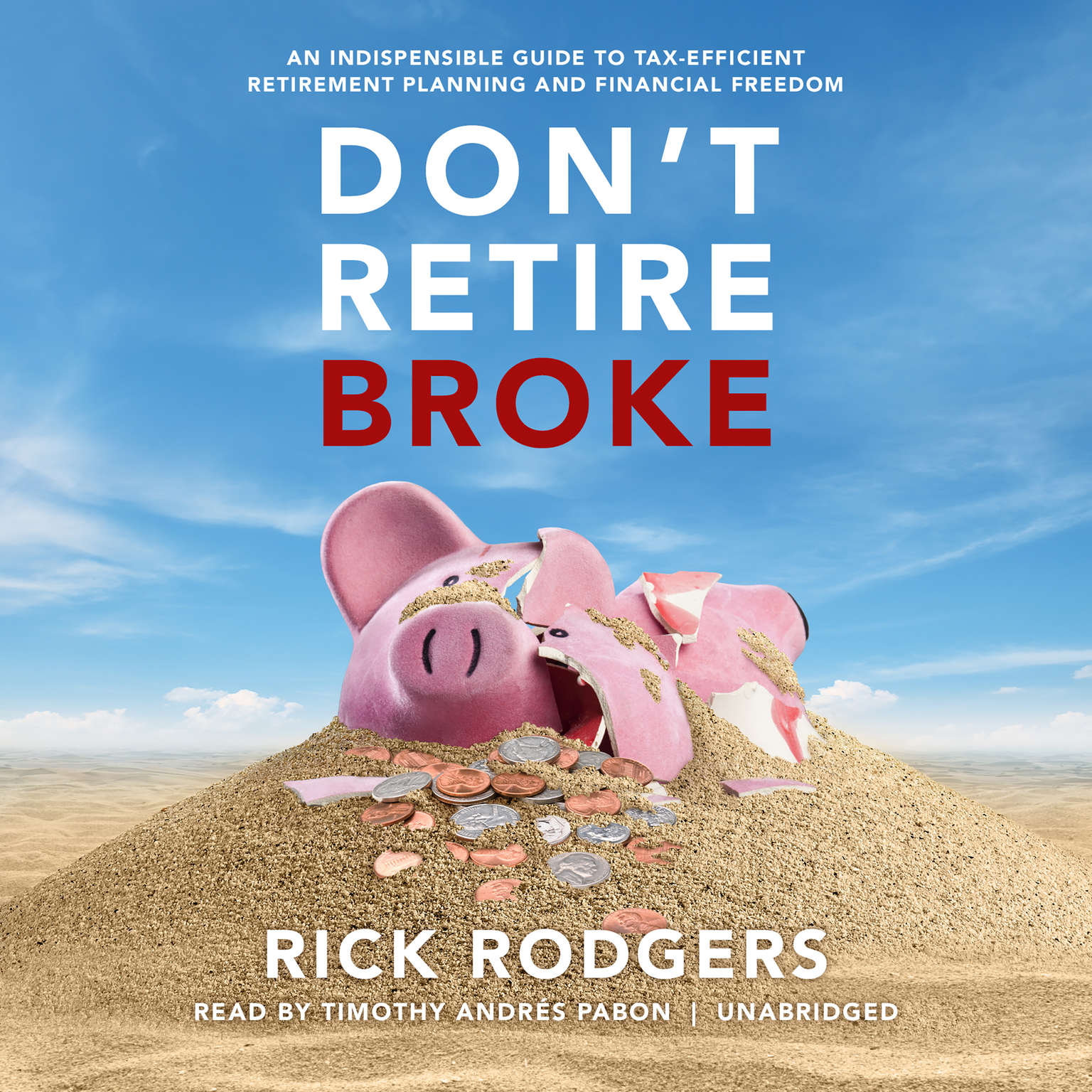 Printable Don't Retire Broke: An Indespensible Guide to Tax-Efficient Retirement Planning and Financial Freedom Audiobook Cover Art