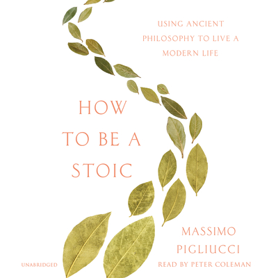 How to Be a Stoic: Using Ancient Philosophy to Live a Modern Life Audiobook, by
