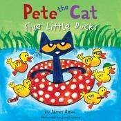 Pete the Cat: Five Little Ducks, by James Dean