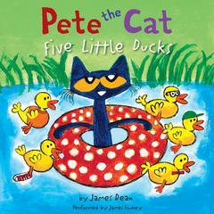Pete the Cat: Five Little Ducks Audiobook, by James Dean