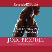 Por la vida de mi hermana: Novela Audiobook, by Jodi Picoult