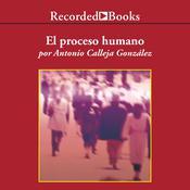 El proceso humano Audiobook, by Antonio Calleja González