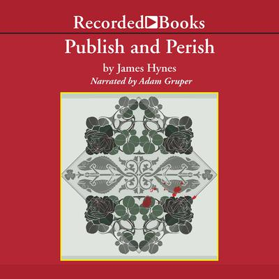 Publish and Perish: Three Tales of Tenure and Terror Audiobook, by James Hynes