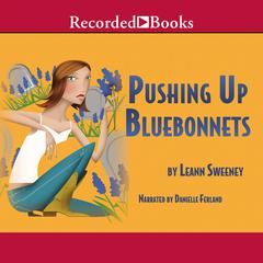 Pushing Up Bluebonnets Audiobook, by Leann Sweeney