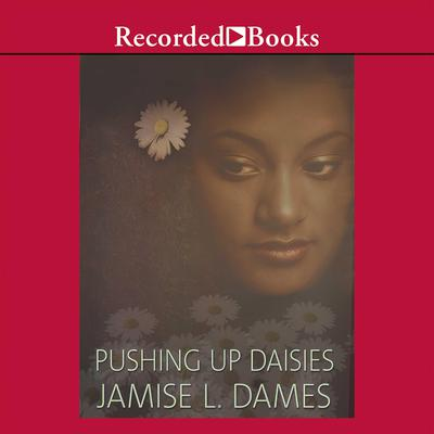 Pushing Up Daisies Audiobook, by Jamise L. Dames