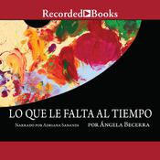 Lo que le falta al tiempo Audiobook, by Ángela Becerra