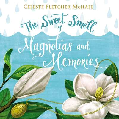 The Sweet Smell of Magnolias and Memories Audiobook, by Celeste Fletcher McHale