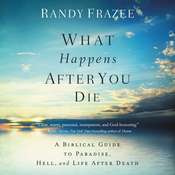 What Happens After You Die: A Biblical Guide to Paradise, Hell, and Life After Death Audiobook, by Randy Frazee