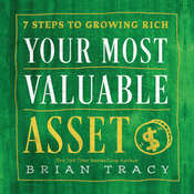 Your Most Valuable Asset: 7 Steps to Growing Rich Audiobook, by Brian Tracy
