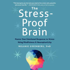 The Stress-Proof Brain: Master Your Emotional Response to Stress Using Mindfulness and Neuroplasticity Audiobook, by Melanie Greenberg