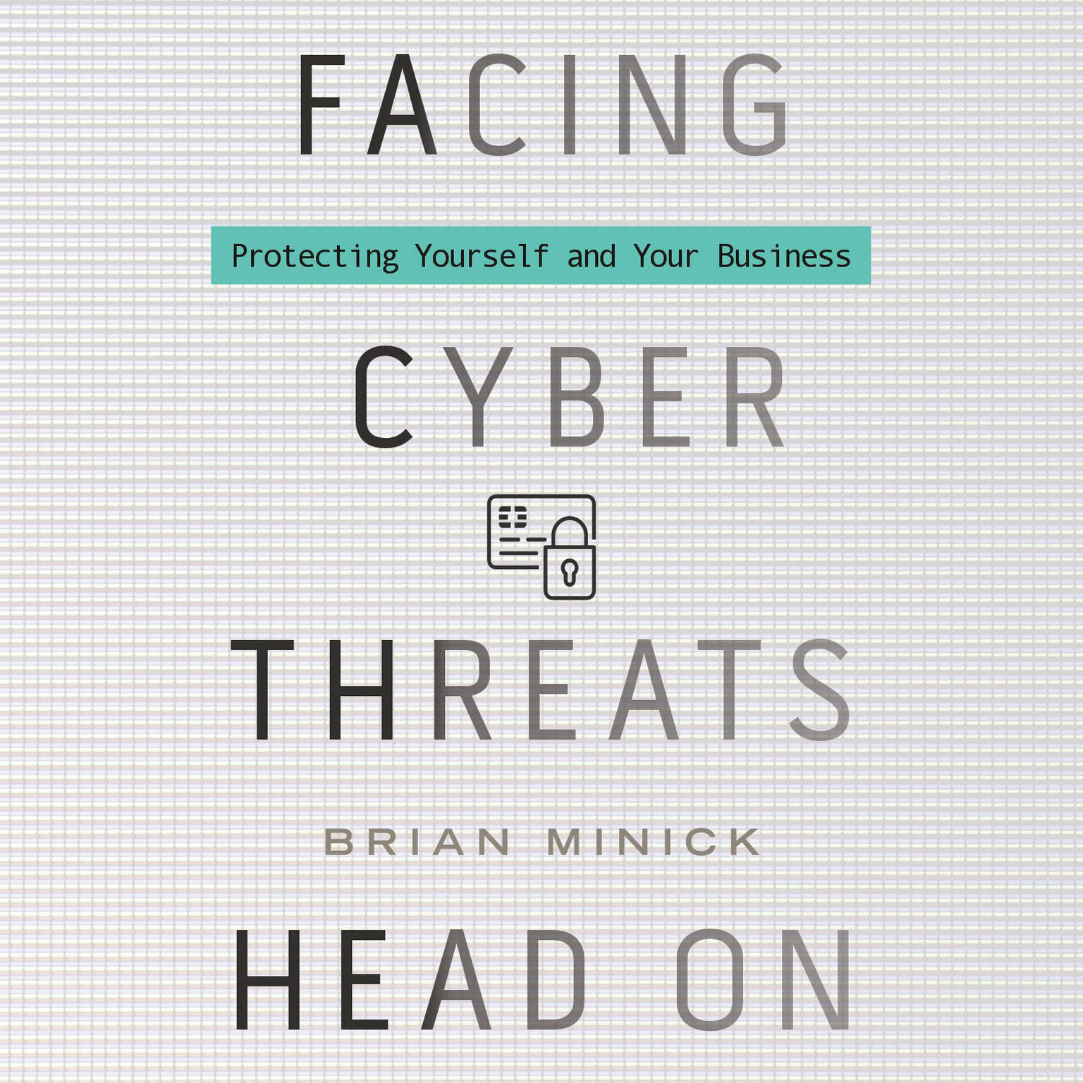 Printable Facing Cyber Threats Head On: Protecting Yourself and Your Business Audiobook Cover Art