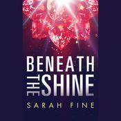 Beneath the Shine, by Sarah Fine