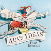 Adas Ideas: The Story of Ada Lovelace, the Worlds First Computer Programmer, by Fiona Robinson