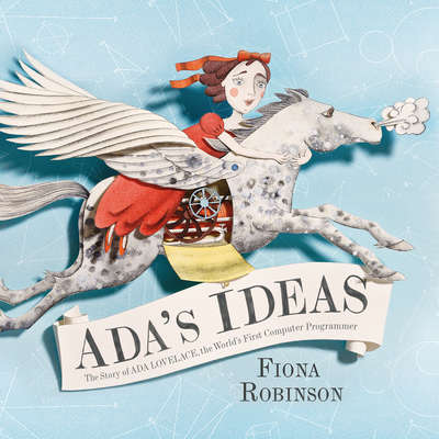 Adas Ideas: The Story of Ada Lovelace, the Worlds First Computer Programmer Audiobook, by Fiona Robinson
