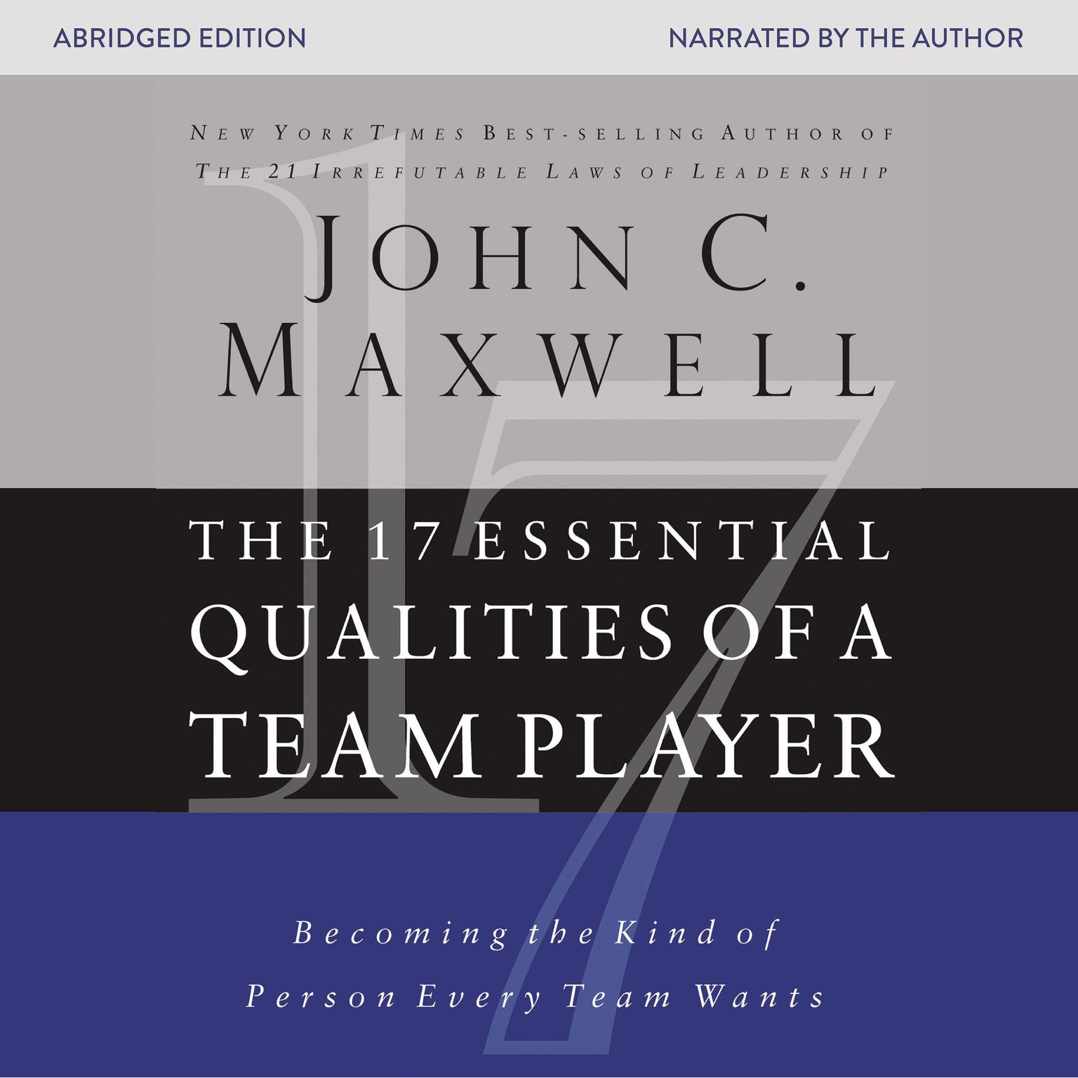 The 17 Essential Qualities of a Team Player (Abridged): Becoming the Kind of Person Every Team Wants Audiobook, by John C. Maxwell