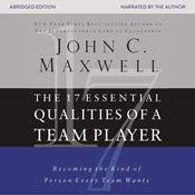 The 17 Essential Qualities of a Team Player: Becoming the Kind of Person Every Team Wants Audiobook, by John C. Maxwell